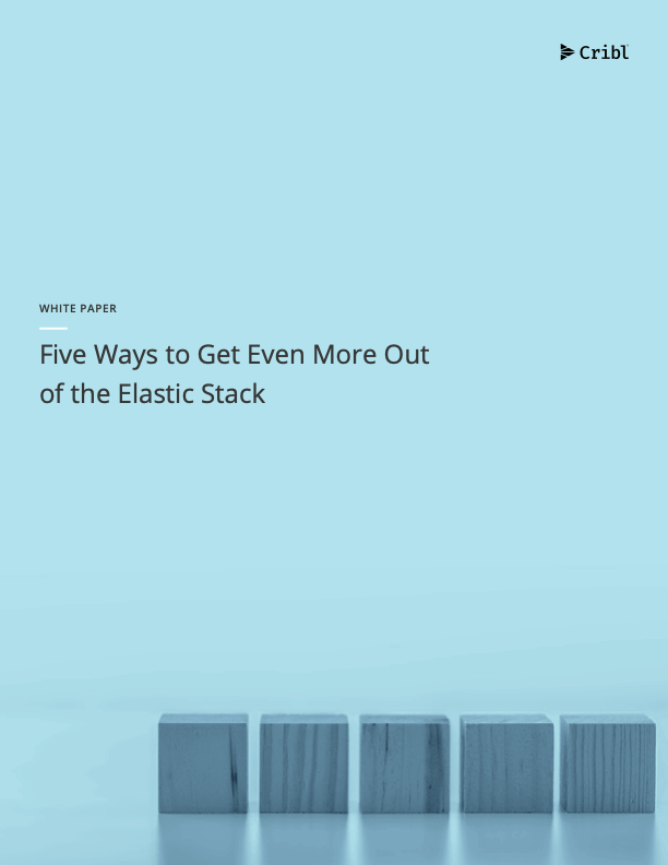 Cribl Whitepaper on 5 Ways to Get Even More Out of the Elastic Stack
